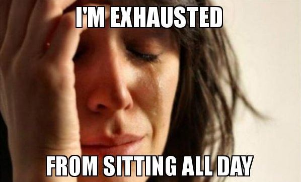 exhausted form sitting all day meme